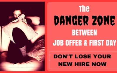 The DANGER ZONE between Job Offer and First Day: Don't lose your new hire now