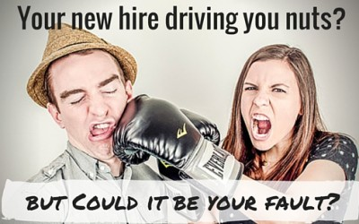Your new hire driving you nuts?  Could it be your fault?