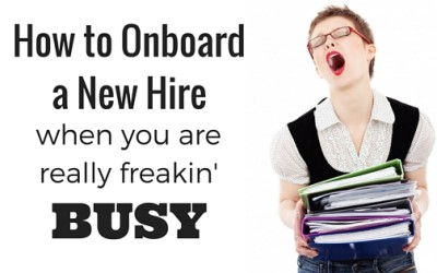 How To Onboard A New Hire When You Are So Freakin' Busy