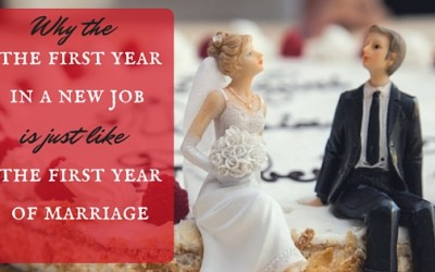 Why the First Year in a New Job is like the First Year of Marriage