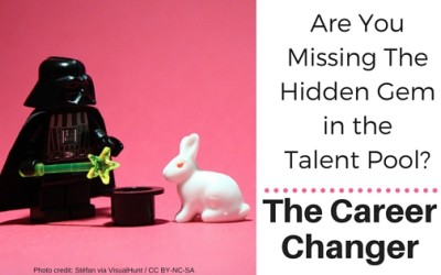 Are You Missing The Hidden Gem In The Talent Pool?  The Career Changer