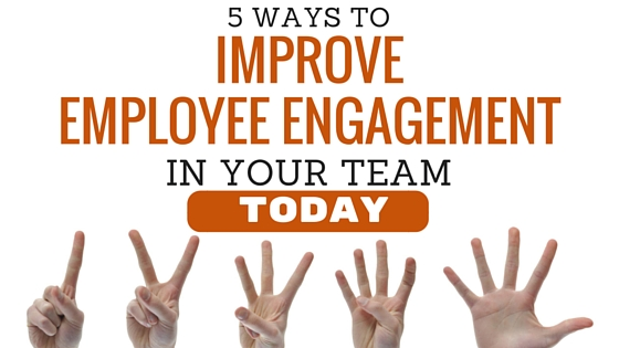 5 Ways To Improve Employee Engagement In Your Team TODAY