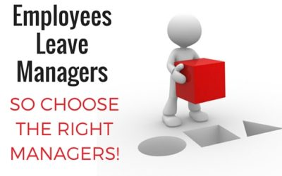 Employees Leave Managers – So Choose The Right Managers